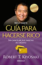 Guía para hacerse rico sin cancelar sus tarjetas de crédito / Rich Dad's Guide to Becoming Rich Without Cutting Up Your Credit Cards (Bestseller) (Spanish Edition)