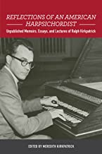 Reflections of an American Harpsichordist: Unpublished Memoirs, Essays, and Lectures of Ralph Kirkpatrick (Eastman Studies in Music)