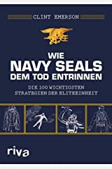 Wie Navy SEALS dem Tod entrinnen: Die 100 wichtigsten Strategien der Eliteeinheit (German Edition) Kindle Edition