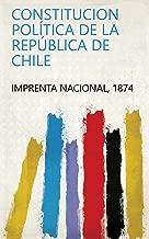 Constitucion política de la República de Chile (Spanish Edition)