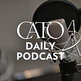 Cato Daily Podcast