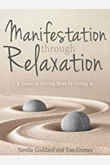 Manifestation Through Relaxation: A Guide to Getting More by Giving In (Relax with Neville) Kindle Edition
