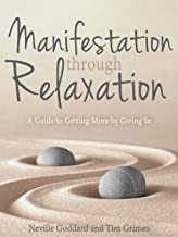 Manifestation Through Relaxation: A Guide to Getting More by Giving In (Relax with Neville)