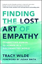 Finding the Lost Art of Empathy: Connecting Human to Human in a Disconnected World (English Edition)