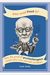 What Would Freud Do?: How the greatest psychotherapists would solve your everyday problems (English Edition) eBook Kindle