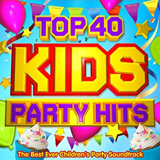 Top 40 Kids Party Hits - The Best Ever Children's Party Soundtrack - Perfect for Birthday Parties, Kids Disco Dance & Sleepovers