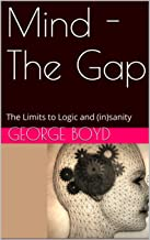Mind - The Gap: The Limits to Logic and (in)sanity