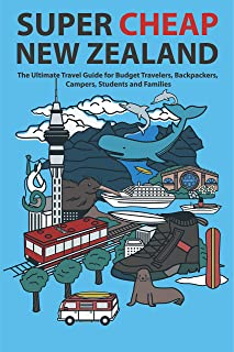 Super Cheap New Zealand: The Ultimate Travel Guide for Budget Travelers, Backpackers, Campers, Students and Families (Super Cheap Guides Book 4)