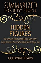 The Summary of Hidden Figures: The American Dream and the Untold Story of the African-American Women Who Helped Win the Space Race: Based on the Book by Margot Lee Shetterly