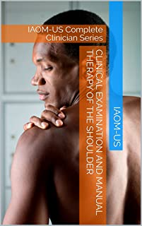 Clinical Examination and Manual Therapy of the Shoulder: IAOM-US Complete Clinician Series