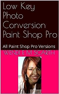 Low Key Photo Conversion Paint Shop Pro: All Paint Shop Pro Versions (Paint Shop Pro Made Easy Book 193) (English Edition)