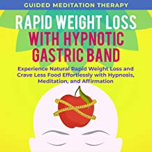 Rapid Weight Loss with Hypnotic Gastric Band: Experience Natural Rapid Weight Loss and Crave Less Food Effortlessly with H...