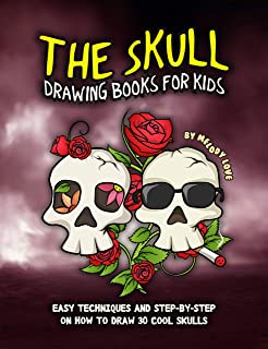 The Skull Drawing Books for Kids: Easy Techniques and Step-by-Step on How to Draw 30 Cool Skulls (English Edition)