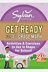 Get Ready for 1st Grade Math: Activities & Exercises to Get in Shape for School! (Sylvan Summer Smart Workbooks) Kindle Edition