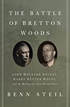 The Battle of Bretton Woods: John Maynard Keynes, Harry Dexter White, and the Making of a New World Order (Council on Fore...