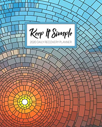 Keep It Simple - 2020 Daily Recovery Planner: Warm Sunset Sea Glass | One Year 52 Week Sobriety Calendar | Meeting Reminder Sponsor Notes ... Weekly Monthly View 8x10 Dot Grid Lined Pages