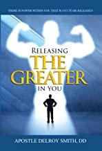 Releasing the Greater in You: There is a Power Within You That is Yet to be Released!