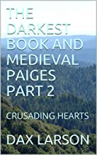 THE DARKEST BOOK AND MEDIEVAL PAIGES PART 2: CRUSADING HEARTS (THE DARK BOOK)