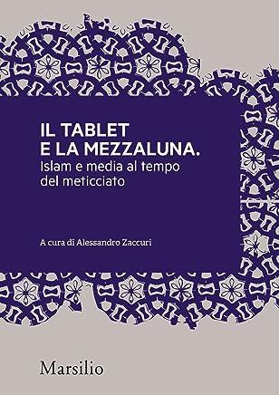 Il tablet e la mezzaluna: Islam e media al tempo del meticciato (Meticciati Vol. 3)