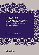 Il tablet e la mezzaluna: Islam e media al tempo del meticciato (Meticciati Vol. 3) (Italian Edition)