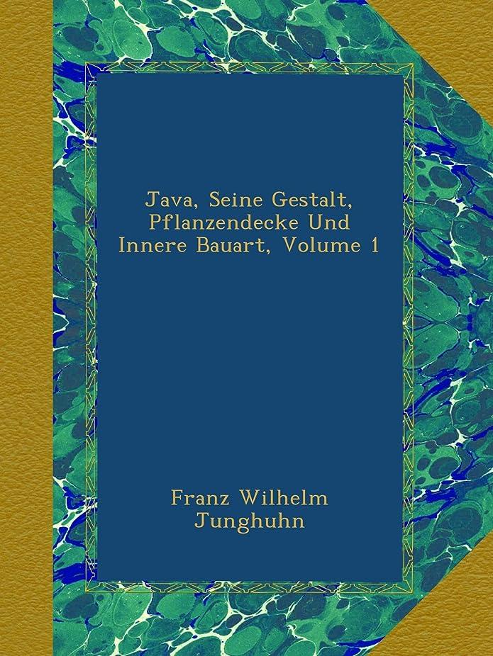 突き刺すマルコポーロマスタードJava, Seine Gestalt, Pflanzendecke Und Innere Bauart, Volume 1