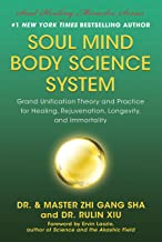 Soul Mind Body Science System: Grand Unification Theory and Practice for Healing, Rejuvenation, Longevity, and Immortality