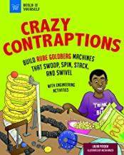 Crazy Contraptions: Build Rube Goldberg Machines That Swoop, Spin, Stack, and Swivel; with Engineering Activities for Kids
