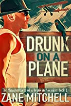 Drunk on a Plane: The Misadventures of a Drunk in Paradise: Book 1