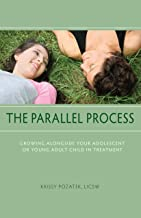 The Parallel Process: Growing Alongside Your Adolescent or Young Adult Child in Treatment PDF