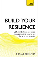 Build Your Resilience: CBT, mindfulness and stress management to survive and thrive in any situation (Teach Yourself) Kindle Edition