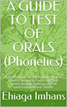A GUIDE TO TEST OF ORALS (Phonetics): A Textbook on the 44 Phonetic Symbols Centred on British English for High School Student, Colleges and All Interested in British Sounds (English Edition)