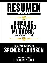 Resumen Extendido De Quien Se Ha Llevado Mi Queso? (Who Moved My Cheese?) – Basado En El Libro De Spencer Johnson (Spanish Edition)