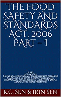 THE FOOD SAFETY AND STANDARDS ACT, 2006 PART – I: RULES, REGULATIONS (LICENSING & REGISTRATION, PACKAGING & LABELLING, PROHIBITION & RESTRICTIONS, CONTAMINANTS, TOXINS & RESIDUES, FOOD RECALL etc.)