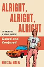 Alright, Alright, Alright: The Oral History of Richard Linklater's Dazed and Confused Pdf