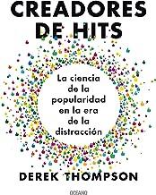 Creadores de Hits: La Ciencia de la Popularidad En La Era de la Distracción
