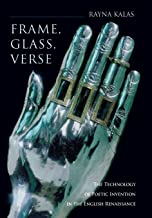 Frame, Glass, Verse: The Technology of Poetic Invention in the English Renaissance