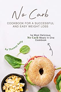 No Carb Cookbook For A Successful And Easy Weight Loss: The Most Delicious No Carb Meals In One Cookbook (English Edition)