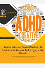 Positive Behaviour Support Strategies for Students with Attention Deficit Hyperactivity Disorder: A Step by Step Guide to Assessing, Preventing and Managing Emotional and Behavioural Difficulties Kindle Edition