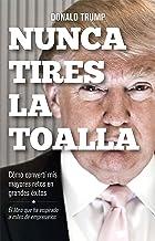 Nunca tires la toalla: Cómo convertí mis mayores retos en grandes éxitos (Spanish Edition)