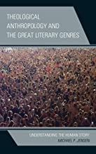 Theological Anthropology and the Great Literary Genres: Understanding the Human Story