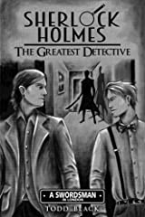 Sherlock Holmes - The Greatest Detective: A Swordsman In London Kindle Edition