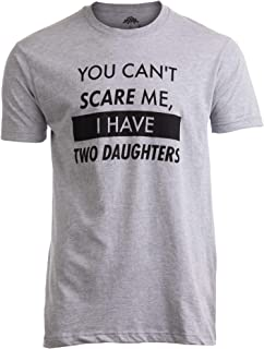 You Can`t Scare Me, I Have Two Daughters | Funny Dad Daddy Cute Joke Men T-Shirt