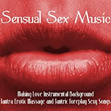 Sensual Sex Music – Making Love Instrumental Background, Tantra Erotic Massage and Tantric Foreplay Sexy Songs
