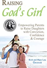 Raising God's Girl: Empowering Parents to Raise Daughters with Conviction, Confidence and Courage