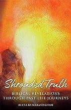 Shrouded Truth: Biblical Revelations Through Past Life Journeys (Radiant Light Series Book 1)