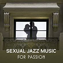 Sexual Jazz Music for Passion - Lovely Melodies, Feeling the Faster Heartbeat, Smooth Jazz Ambient Rhythm, Lounge Instrumental Songs, Live Forever with You, True Pure Love
