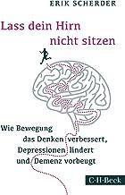 Lass dein Hirn nicht sitzen: Wie Bewegung das Denken verbessert, Depressionen lindert und Demenz vorbeugt (Beck Paperback ...