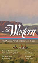 The Western: Four Classic Novels of the 1940s & 50s (LOA #331): The Ox-Bow Incident / Shane / The Searchers / Warlock (The...