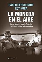 La moneda en el aire: Conversaciones sobre la Argentina y su historia de futuros imprevisibles (Singular)