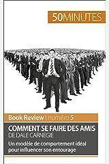 Comment se faire des amis de Dale Carnegie (analyse de livre): Un modèle de comportement idéal pour influencer son entourage (Book Review t. 5) Format Kindle